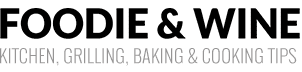 Foodie and Wine - Kitchen, Grilling, Baking & Cooking Tips